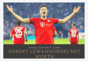 Robert Lewandowski Net Worth